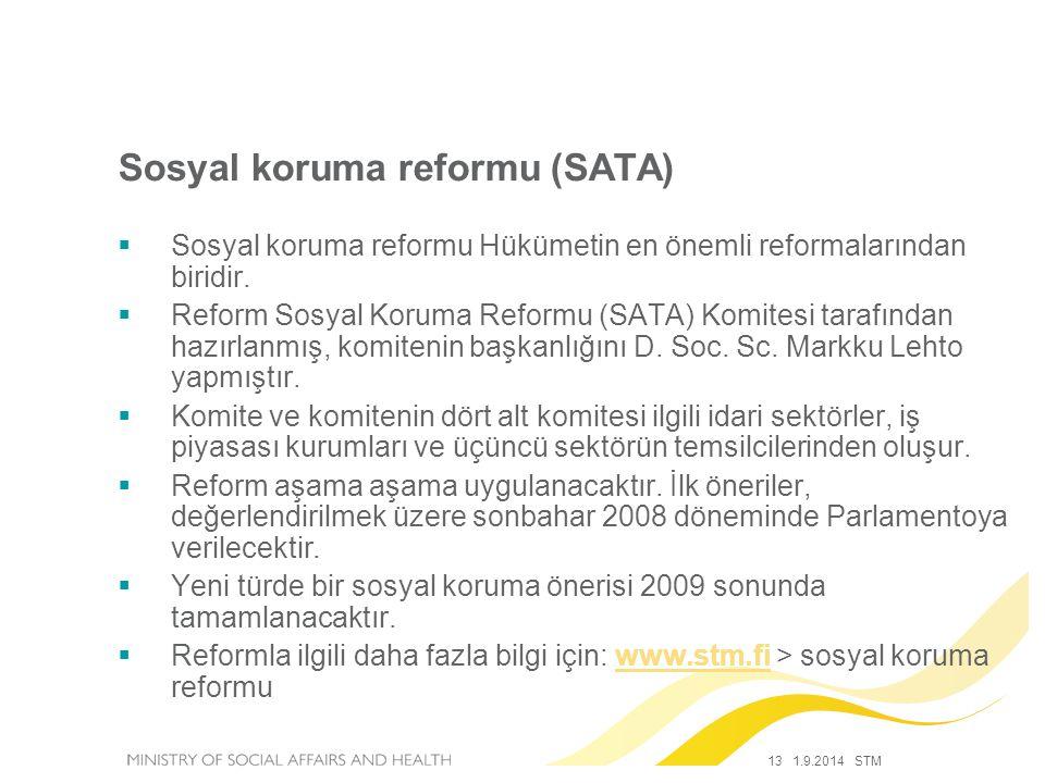 13 1.9.2014 STM  Sosyal koruma reformu Hükümetin en önemli reformalarından biridir.  Reform Sosyal Koruma Reformu (SATA) Komitesi tarafından hazırla