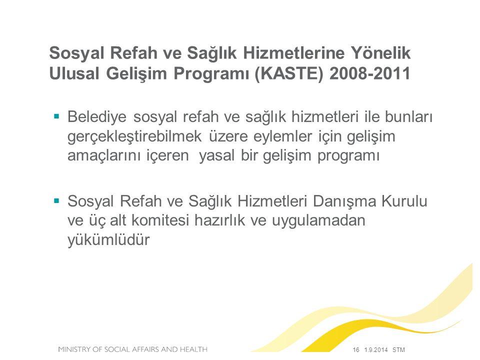 16 1.9.2014 STM Sosyal Refah ve Sağlık Hizmetlerine Yönelik Ulusal Gelişim Programı (KASTE) 2008-2011  Belediye sosyal refah ve sağlık hizmetleri ile