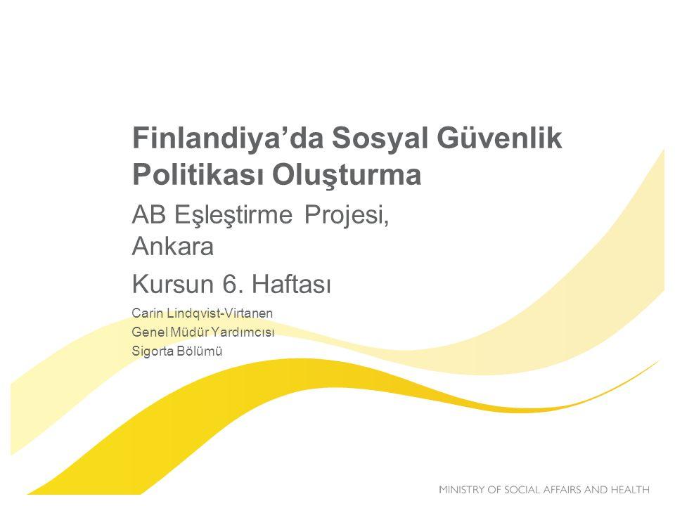 Finlandiya'da Sosyal Güvenlik Politikası Oluşturma AB Eşleştirme Projesi, Ankara Kursun 6. Haftası Carin Lindqvist-Virtanen Genel Müdür Yardımcısı Sig