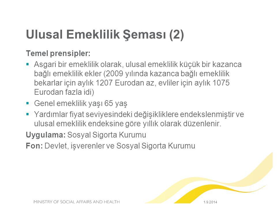 1.9.2014 Ulusal Emeklilik Şeması (2) Temel prensipler:  Asgari bir emeklilik olarak, ulusal emeklilik küçük bir kazanca bağlı emeklilik ekler (2009 y