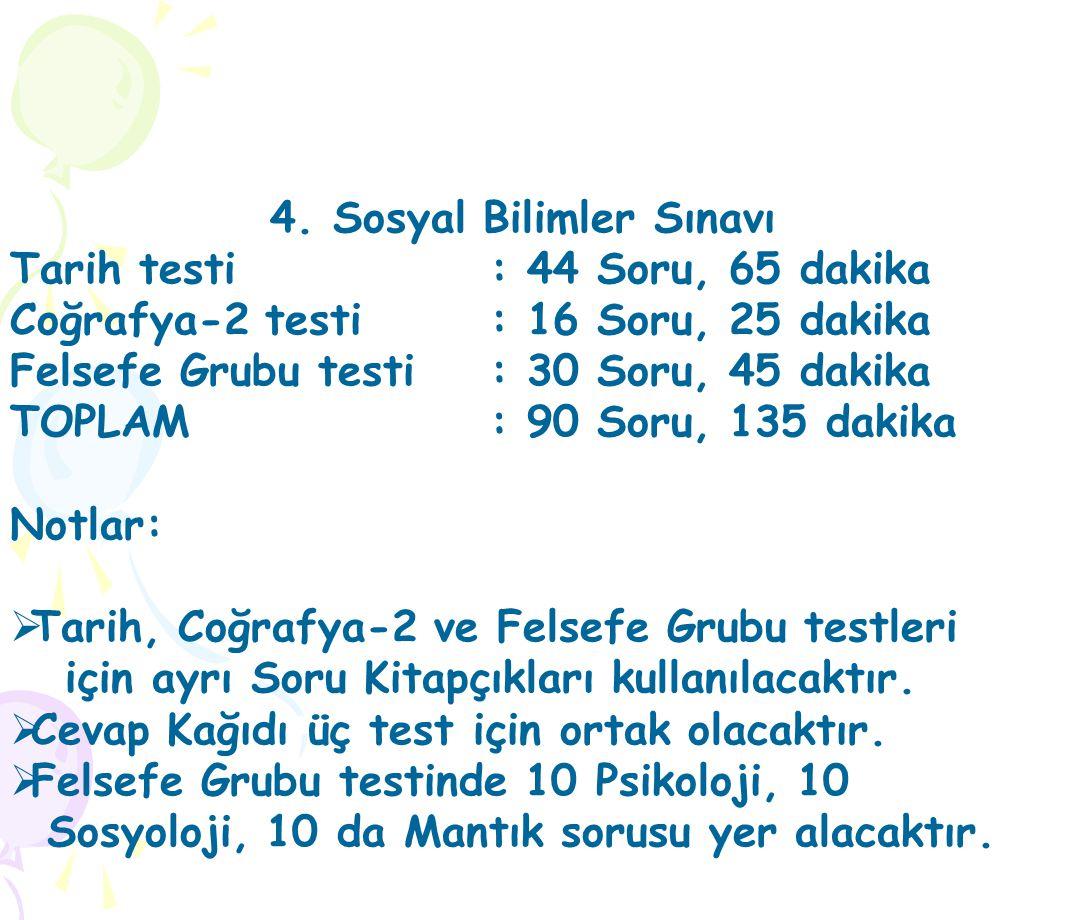 4. Sosyal Bilimler Sınavı Tarih testi : 44 Soru, 65 dakika Coğrafya-2 testi : 16 Soru, 25 dakika Felsefe Grubu testi : 30 Soru, 45 dakika TOPLAM : 90