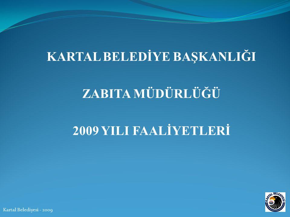 KARTAL BELEDİYE BAŞKANLIĞI ZABITA MÜDÜRLÜĞÜ 2009 YILI FAALİYETLERİ Kartal Belediyesi - 2009