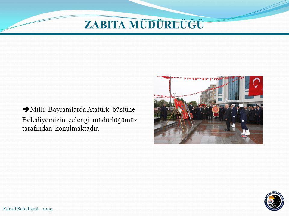  Milli Bayramlarda Atatürk büstüne Belediyemizin çelengi müdürlüğümüz tarafından konulmaktadır. Kartal Belediyesi - 2009 ZABITA MÜDÜRLÜĞÜ