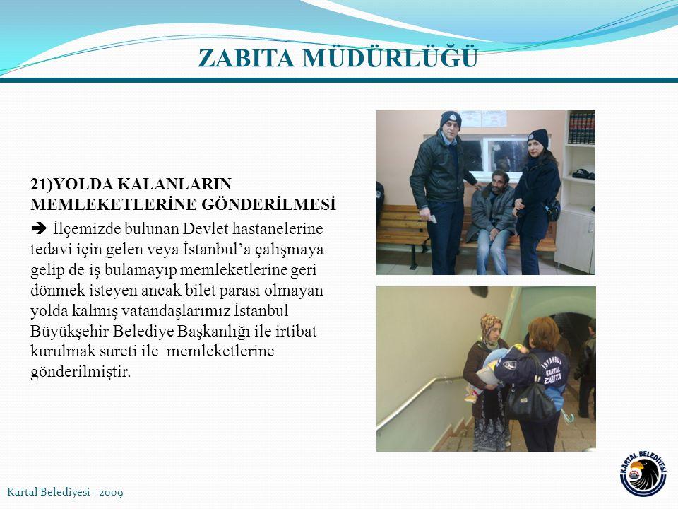 21)YOLDA KALANLARIN MEMLEKETLERİNE GÖNDERİLMESİ  İlçemizde bulunan Devlet hastanelerine tedavi için gelen veya İstanbul'a çalışmaya gelip de iş bulam