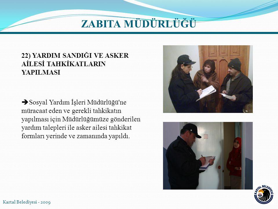 22) YARDIM SANDIĞI VE ASKER AİLESİ TAHKİKATLARIN YAPILMASI  Sosyal Yardım İşleri Müdürlüğü'ne müracaat eden ve gerekli tahkikatın yapılması için Müdü