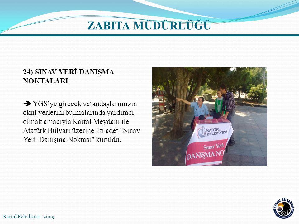 24) SINAV YERİ DANIŞMA NOKTALARI  YGS'ye girecek vatandaşlarımızın okul yerlerini bulmalarında yardımcı olmak amacıyla Kartal Meydanı ile Atatürk Bul