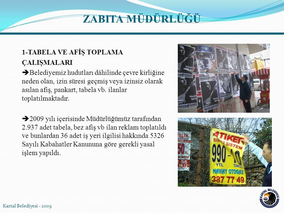 1-TABELA VE AFİŞ TOPLAMA ÇALIŞMALARI  Belediyemiz hudutları dâhilinde çevre kirliğine neden olan, izin süresi geçmiş veya izinsiz olarak asılan afiş,