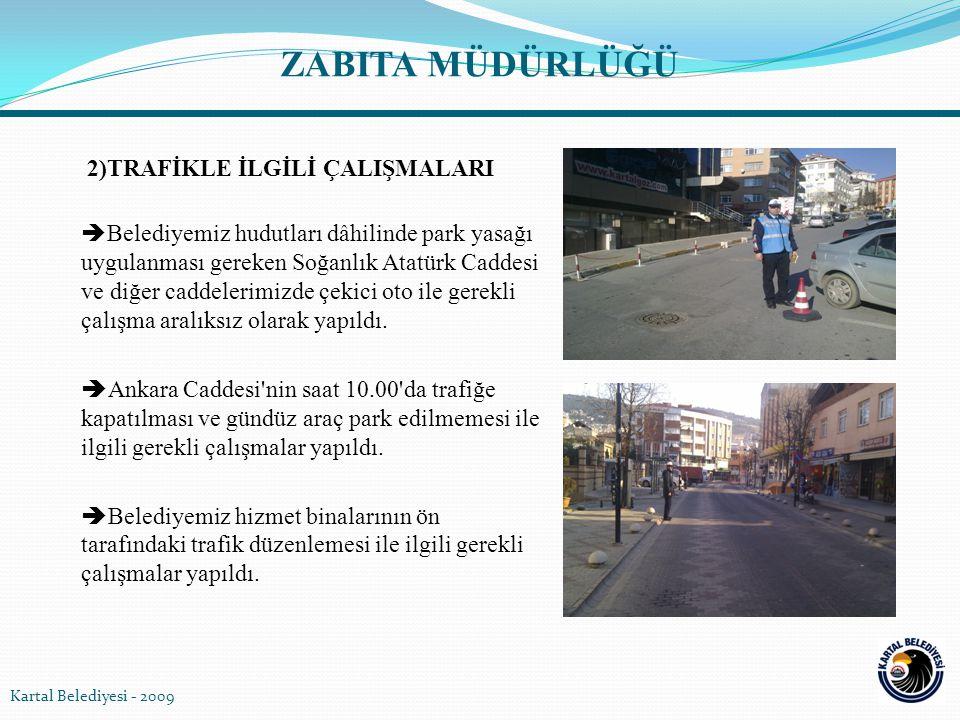 2)TRAFİKLE İLGİLİ ÇALIŞMALARI  Belediyemiz hudutları dâhilinde park yasağı uygulanması gereken Soğanlık Atatürk Caddesi ve diğer caddelerimizde çekic
