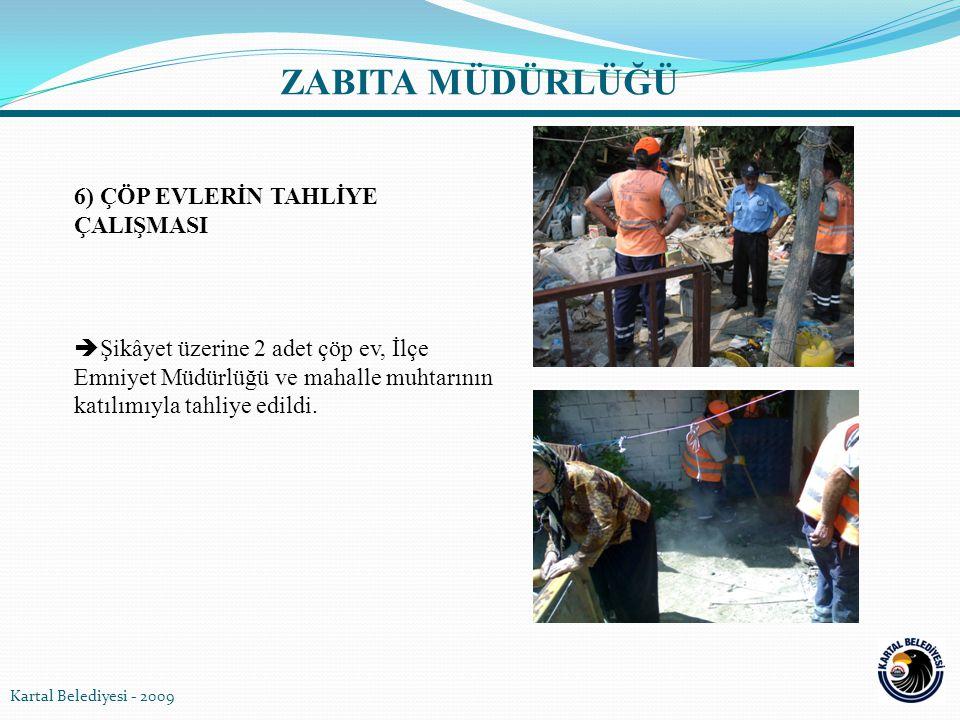 6) ÇÖP EVLERİN TAHLİYE ÇALIŞMASI  Şikâyet üzerine 2 adet çöp ev, İlçe Emniyet Müdürlüğü ve mahalle muhtarının katılımıyla tahliye edildi. Kartal Bele