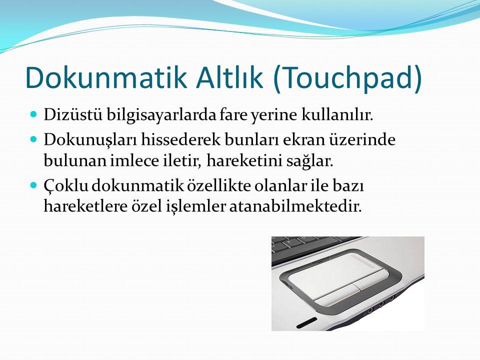 Dokunmatik Altlık (Touchpad) Dizüstü bilgisayarlarda fare yerine kullanılır.