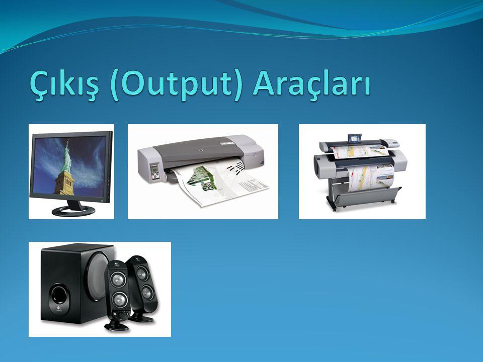 Çıkış (Output) Araçları Bilgisayarda işlemler sonucu oluşan verileri dış ortama aktaran donanımlardır.