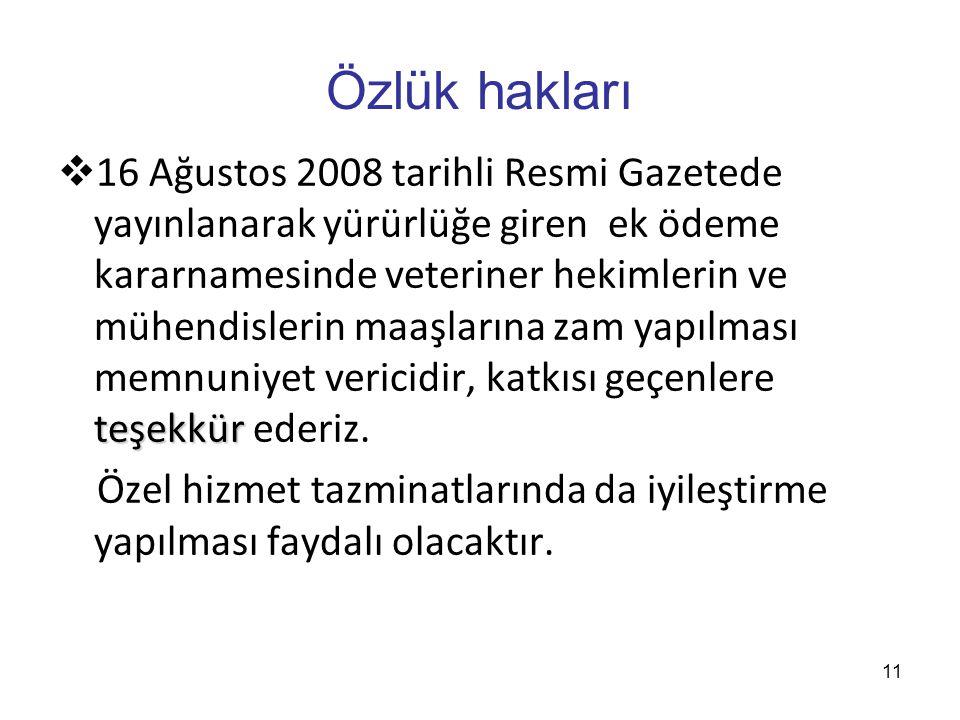 11 Özlük hakları teşekkür  16 Ağustos 2008 tarihli Resmi Gazetede yayınlanarak yürürlüğe giren ek ödeme kararnamesinde veteriner hekimlerin ve mühend