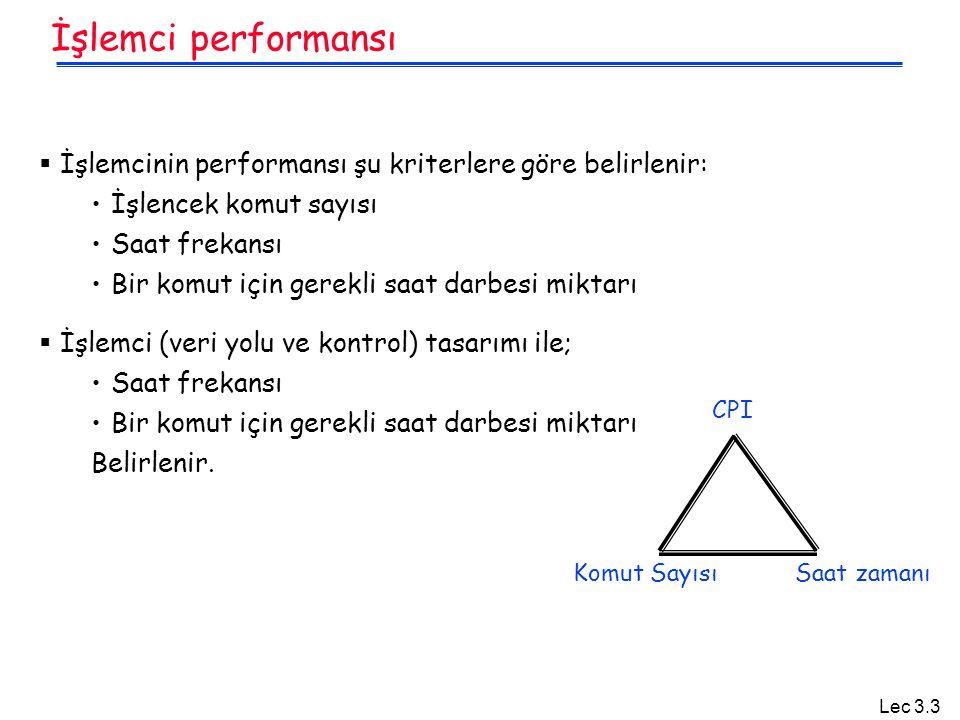 Lec 3.3 İşlemci performansı  İşlemcinin performansı şu kriterlere göre belirlenir: İşlencek komut sayısı Saat frekansı Bir komut için gerekli saat da