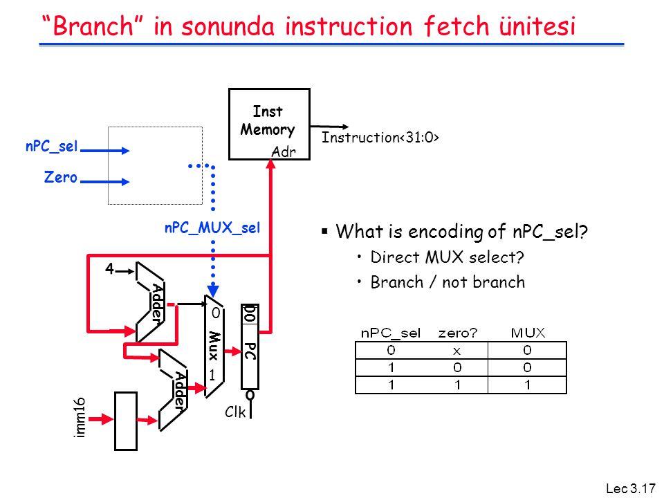 "Lec 3.17 ""Branch"" in sonunda instruction fetch ünitesi  What is encoding of nPC_sel? Direct MUX select? Branch / not branch Instruction nPC_sel Adr I"