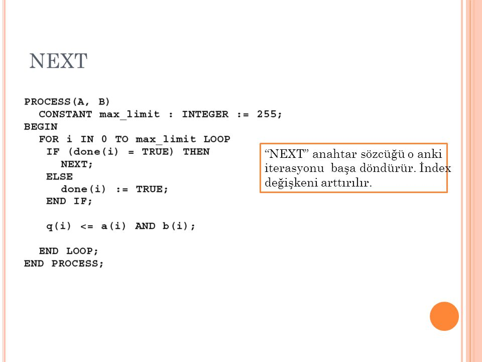 """NEXT """"NEXT"""" anahtar sözcüğü o anki iterasyonu başa döndürür. İndex değişkeni arttırılır."""