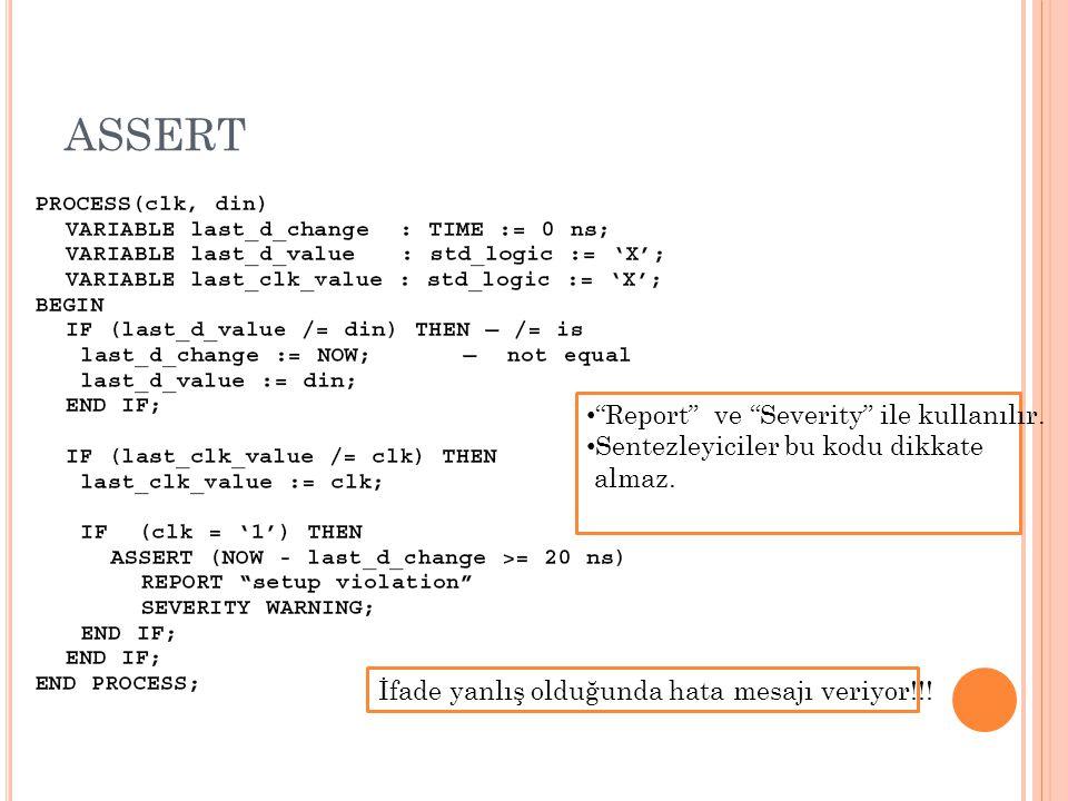 """ASSERT """"Report"""" ve """"Severity"""" ile kullanılır. Sentezleyiciler bu kodu dikkate almaz. İfade yanlış olduğunda hata mesajı veriyor!!!"""