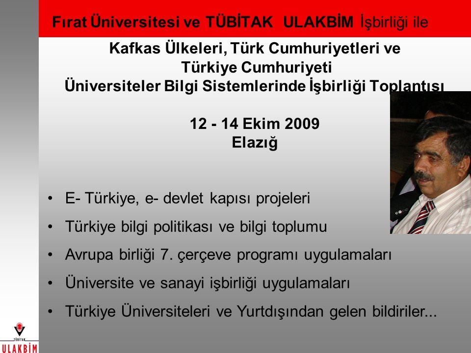 Kafkas Ülkeleri, Türk Cumhuriyetleri ve Türkiye Cumhuriyeti Üniversiteler Bilgi Sistemlerinde İşbirliği Toplantısı 12 - 14 Ekim 2009 Elazığ Fırat Üniversitesi ve TÜBİTAK ULAKBİM İşbirliği ile E- Türkiye, e- devlet kapısı projeleri Türkiye bilgi politikası ve bilgi toplumu Avrupa birliği 7.