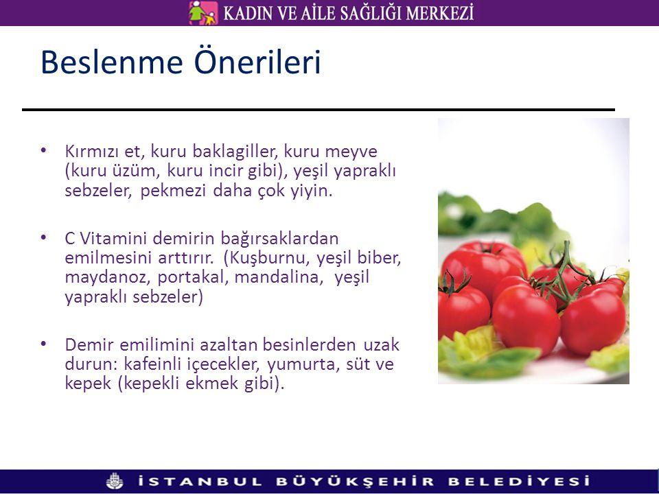 Beslenme Önerileri Kırmızı et, kuru baklagiller, kuru meyve (kuru üzüm, kuru incir gibi), yeşil yapraklı sebzeler, pekmezi daha çok yiyin. C Vitamini