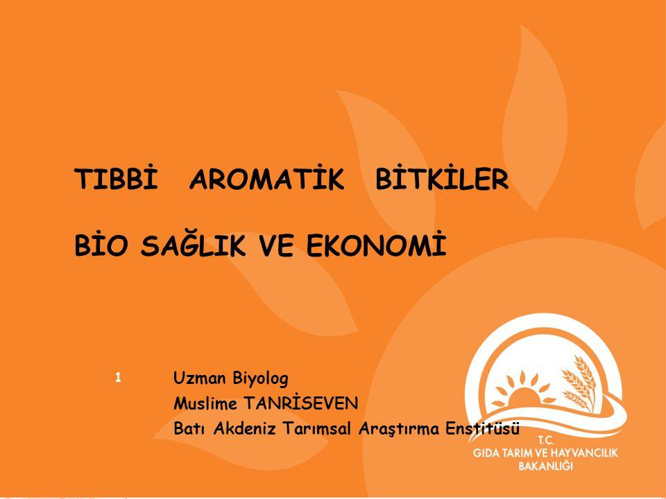 TIBBİ AROMATİK BİTKİLER BİO SAĞLIK VE EKONOMİ Uzman Biyolog Muslime TANRİSEVEN Batı Akdeniz Tarımsal Araştırma Enstitüsü 1
