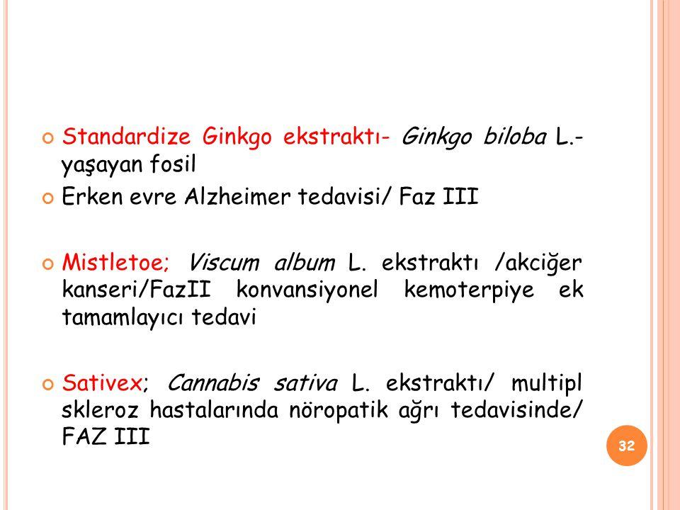 Standardize Ginkgo ekstraktı- Ginkgo biloba L.- yaşayan fosil Erken evre Alzheimer tedavisi/ Faz III Mistletoe; Viscum album L.
