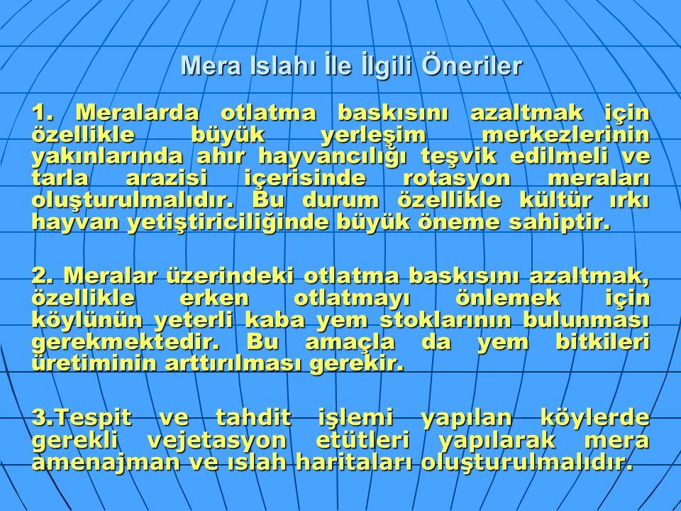 Mera Islahı İle İlgili Öneriler 1. Meralarda otlatma baskısını azaltmak için özellikle büyük yerleşim merkezlerinin yakınlarında ahır hayvancılığı teş