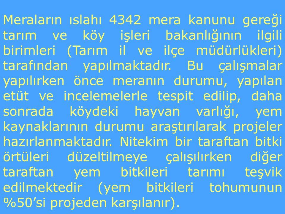 Meraların ıslahı 4342 mera kanunu gereği tarım ve köy işleri bakanlığının ilgili birimleri (Tarım il ve ilçe müdürlükleri) tarafından yapılmaktadır. B