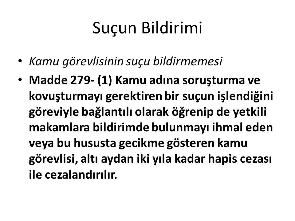 Suçun Bildirimi Kamu görevlisinin suçu bildirmemesi Madde 279- (1) Kamu adına soruşturma ve kovuşturmayı gerektiren bir suçun işlendiğini göreviyle ba