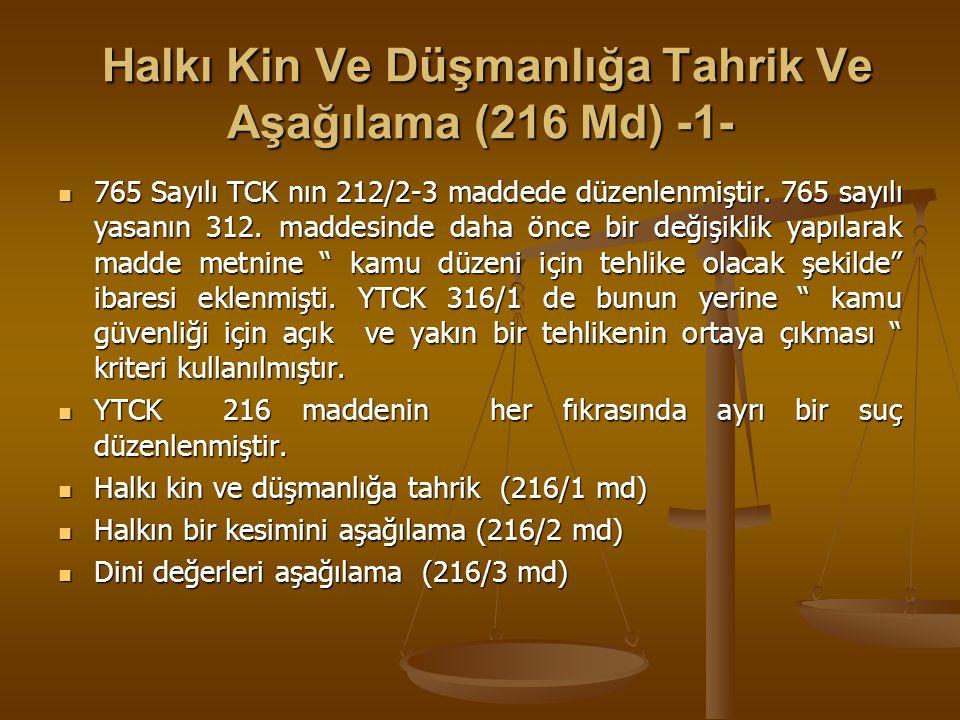 Halkı Kin Ve Düşmanlığa Tahrik Ve Aşağılama (216 Md) -2- Halkı Kin Ve Düşmanlığa Tahrik Ve Aşağılama (216 Md) -2- Dini değerleri aşağılama suçunun karşılığı 765 sayılı yasada mevcut değildir.