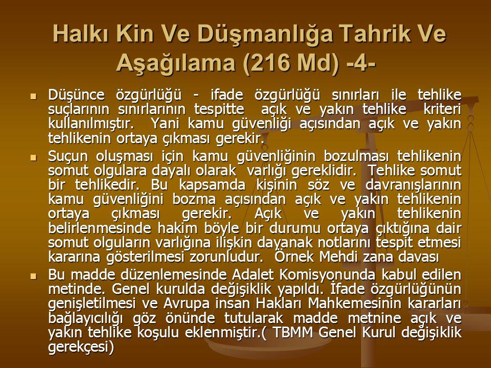 Kanunlara Uymamaya Tahrik (Md 217) Kanunlara Uymamaya Tahrik (Md 217) Bu maddede halkın kanunlara uymamaya tahrik edilmesi suç olarak düzenlenmiştir.