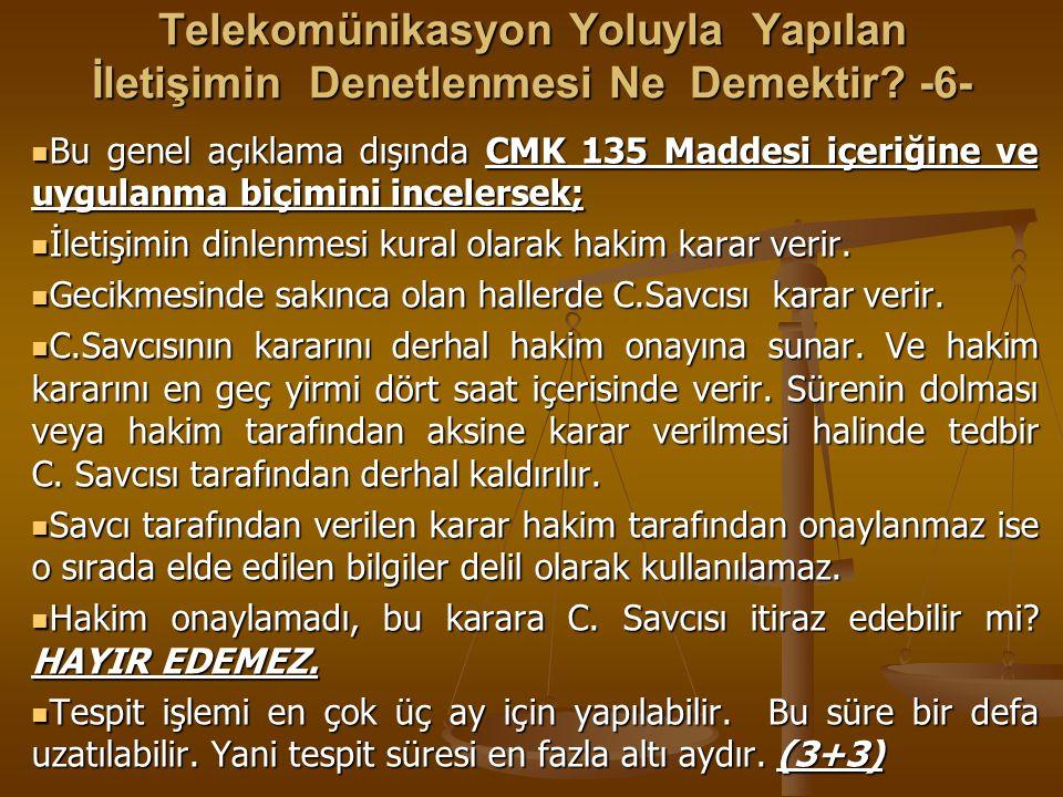 Telekomünikasyon Yoluyla Yapılan İletişimin Denetlenmesi Ne Demektir? -6- Bu genel açıklama dışında CMK 135 Maddesi içeriğine ve uygulanma biçimini in