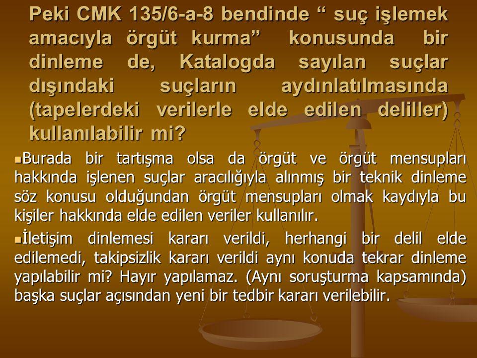 """Peki CMK 135/6-a-8 bendinde """" suç işlemek amacıyla örgüt kurma"""" konusunda bir dinleme de, Katalogda sayılan suçlar dışındaki suçların aydınlatılmasınd"""