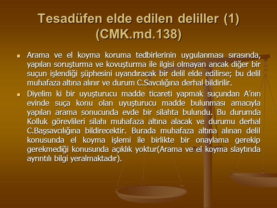 Tesadüfen elde edilen deliller (1) (CMK.md.138) Arama ve el koyma koruma tedbirlerinin uygulanması sırasında, yapılan soruşturma ve kovuşturma ile ilg