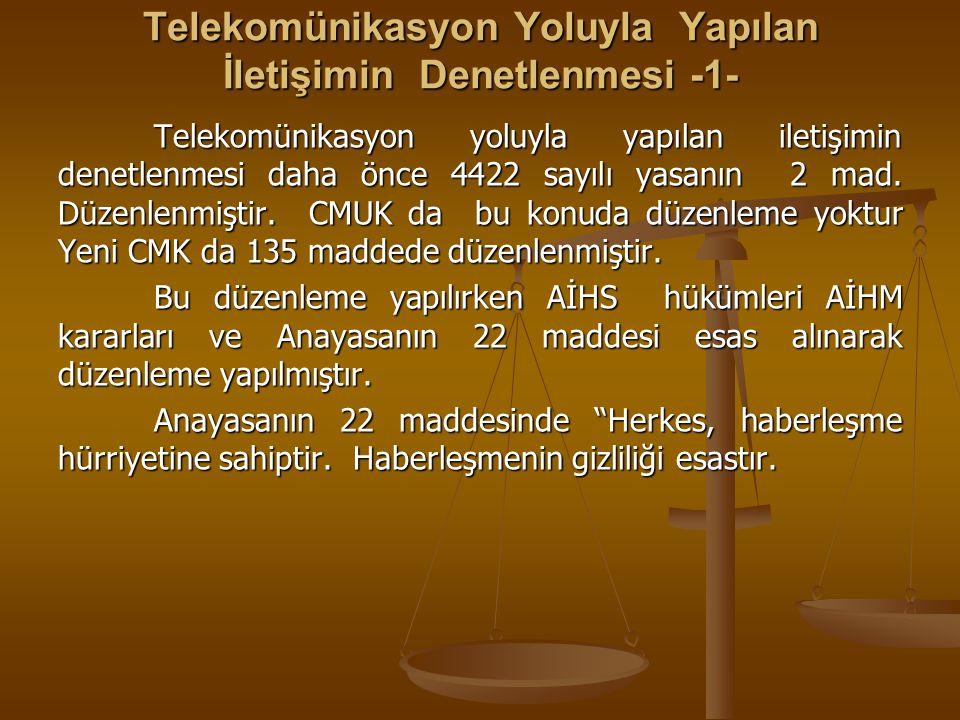 Telekomünikasyon Yoluyla Yapılan İletişimin Denetlenmesi -1- Telekomünikasyon yoluyla yapılan iletişimin denetlenmesi daha önce 4422 sayılı yasanın 2