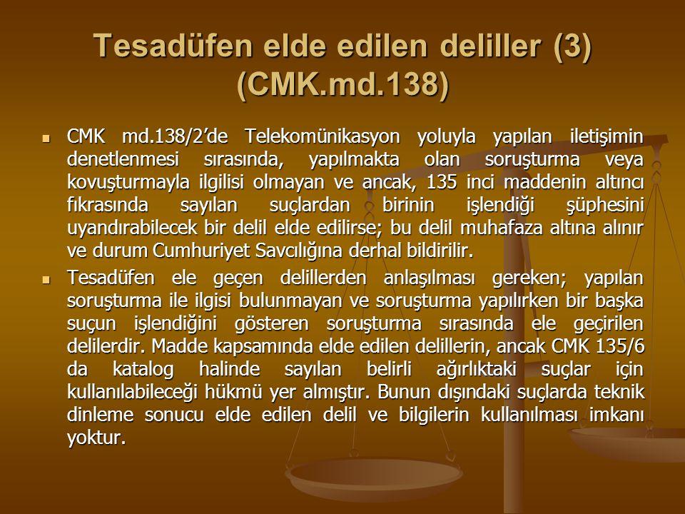 Tesadüfen elde edilen deliller (3) (CMK.md.138) CMK md.138/2'de Telekomünikasyon yoluyla yapılan iletişimin denetlenmesi sırasında, yapılmakta olan so