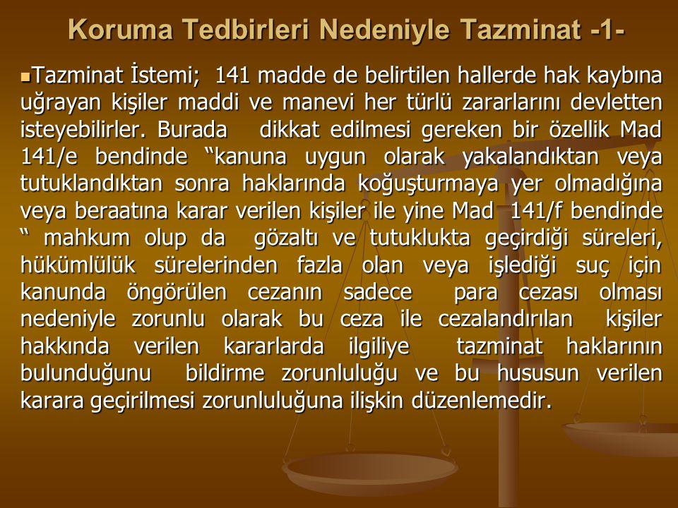 Koruma Tedbirleri Nedeniyle Tazminat -1- Koruma Tedbirleri Nedeniyle Tazminat -1- Tazminat İstemi; 141 madde de belirtilen hallerde hak kaybına uğraya