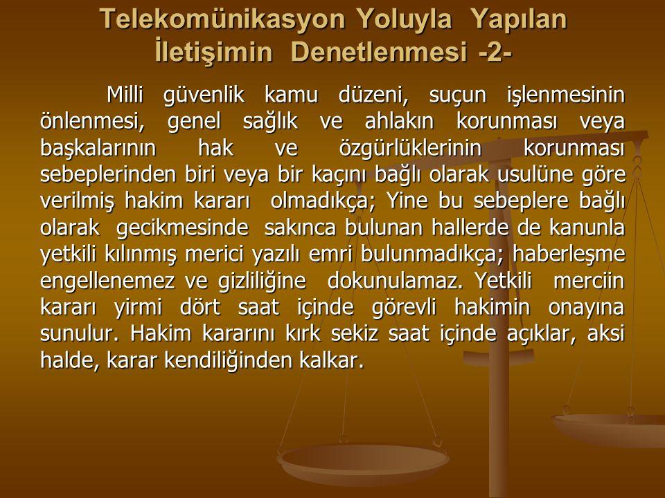 Telekomünikasyon Yoluyla Yapılan İletişimin Denetlenmesi -2- Milli güvenlik kamu düzeni, suçun işlenmesinin önlenmesi, genel sağlık ve ahlakın korunma
