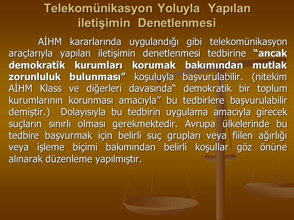 Telekomünikasyon Yoluyla Yapılan iletişimin Denetlenmesi AİHM kararlarında uygulandığı gibi telekomünikasyon araçlarıyla yapılan iletişimin denetlenme