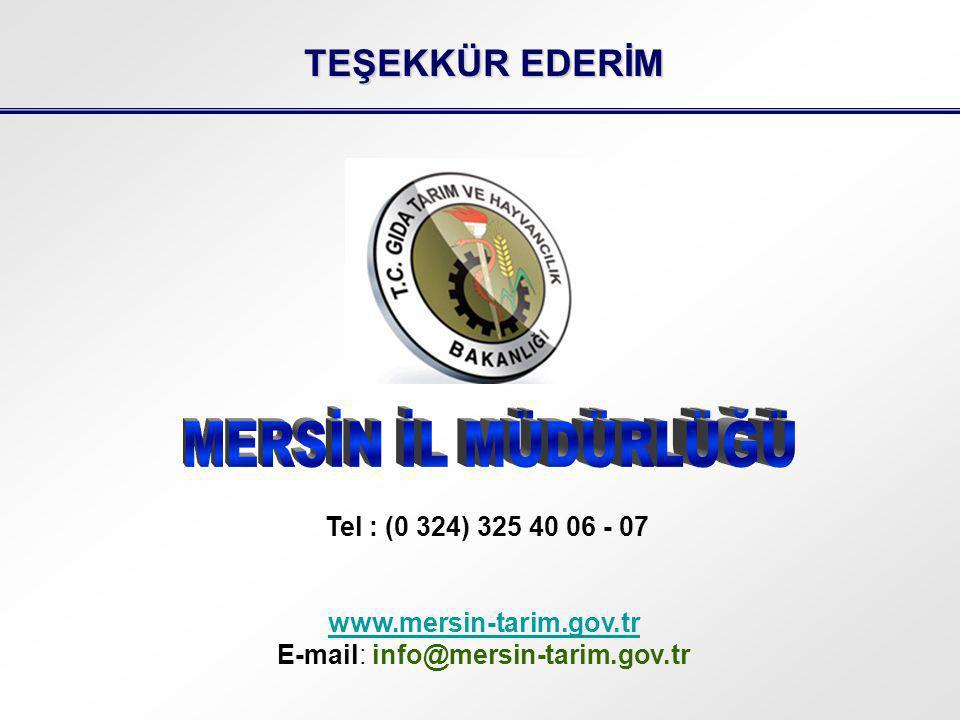 TEŞEKKÜR EDERİM Tel : (0 324) 325 40 06 - 07 www.mersin-tarim.gov.tr E-mail: info@mersin-tarim.gov.tr