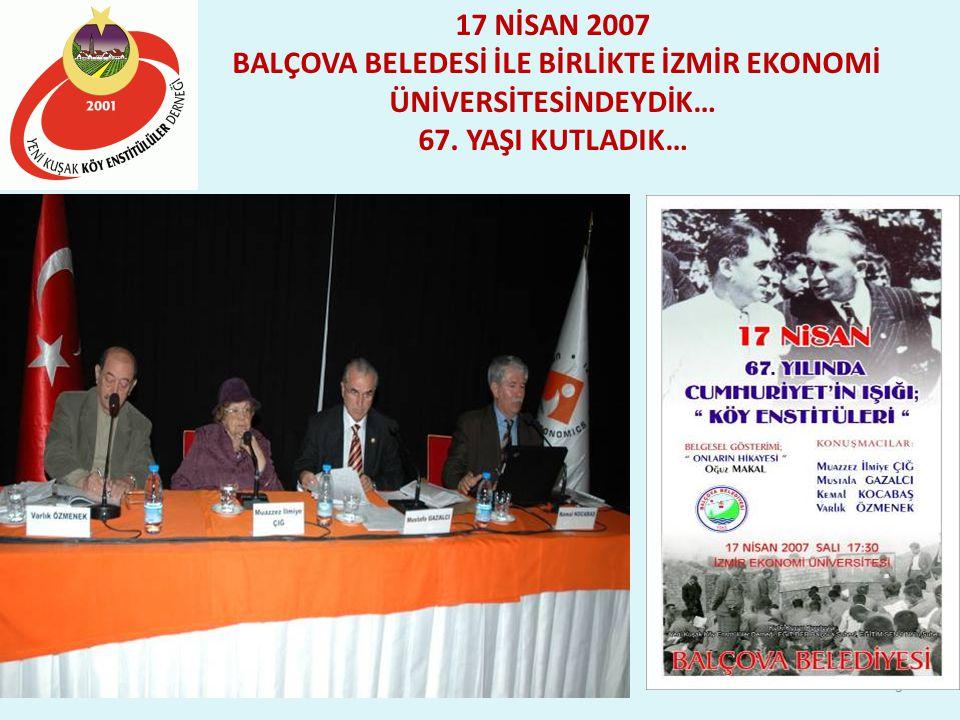 3 17 NİSAN 2007 BALÇOVA BELEDESİ İLE BİRLİKTE İZMİR EKONOMİ ÜNİVERSİTESİNDEYDİK… 67. YAŞI KUTLADIK…