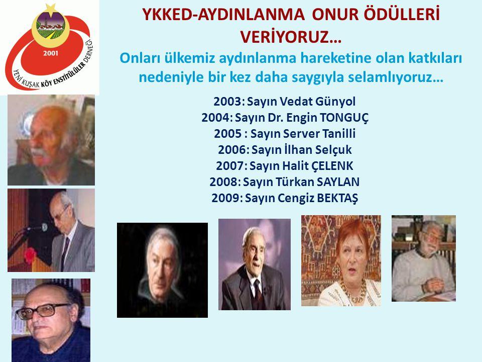 YKKED-AYDINLANMA ONUR ÖDÜLLERİ VERİYORUZ… Onları ülkemiz aydınlanma hareketine olan katkıları nedeniyle bir kez daha saygıyla selamlıyoruz… 2003: Sayın Vedat Günyol 2004: Sayın Dr.