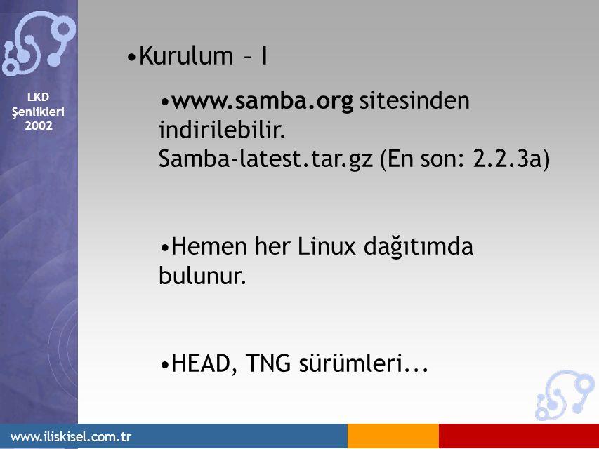 LKD Şenlikleri 2002 www.iliskisel.com.tr Kurulum – I www.samba.org sitesinden indirilebilir. Samba-latest.tar.gz (En son: 2.2.3a) Hemen her Linux dağı