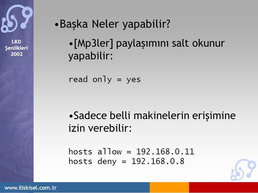LKD Şenlikleri 2002 www.iliskisel.com.tr Başka Neler yapabilir? [Mp3ler] paylaşımını salt okunur yapabilir: read only = yes Sadece belli makinelerin e