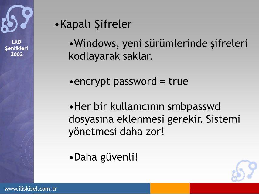 LKD Şenlikleri 2002 www.iliskisel.com.tr Kapalı Şifreler Windows, yeni sürümlerinde şifreleri kodlayarak saklar. encrypt password = true Her bir kulla