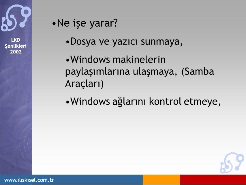 LKD Şenlikleri 2002 www.iliskisel.com.tr Ne işe yarar? Dosya ve yazıcı sunmaya, Windows makinelerin paylaşımlarına ulaşmaya, (Samba Araçları) Windows
