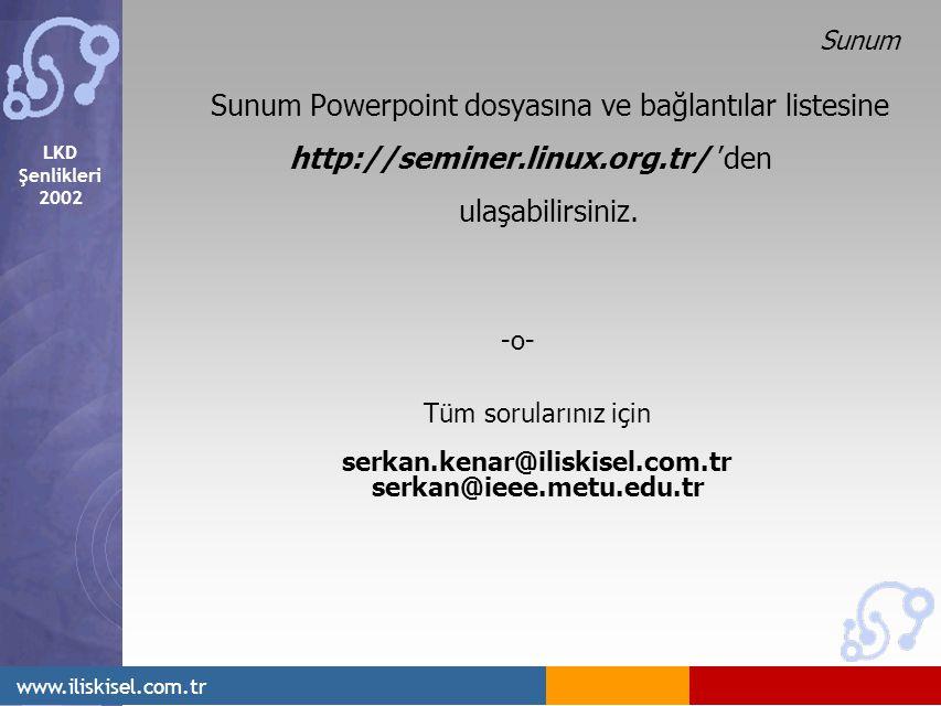LKD Şenlikleri 2002 www.iliskisel.com.tr Sunum Sunum Powerpoint dosyasına ve bağlantılar listesine http://seminer.linux.org.tr/ 'den ulaşabilirsiniz.