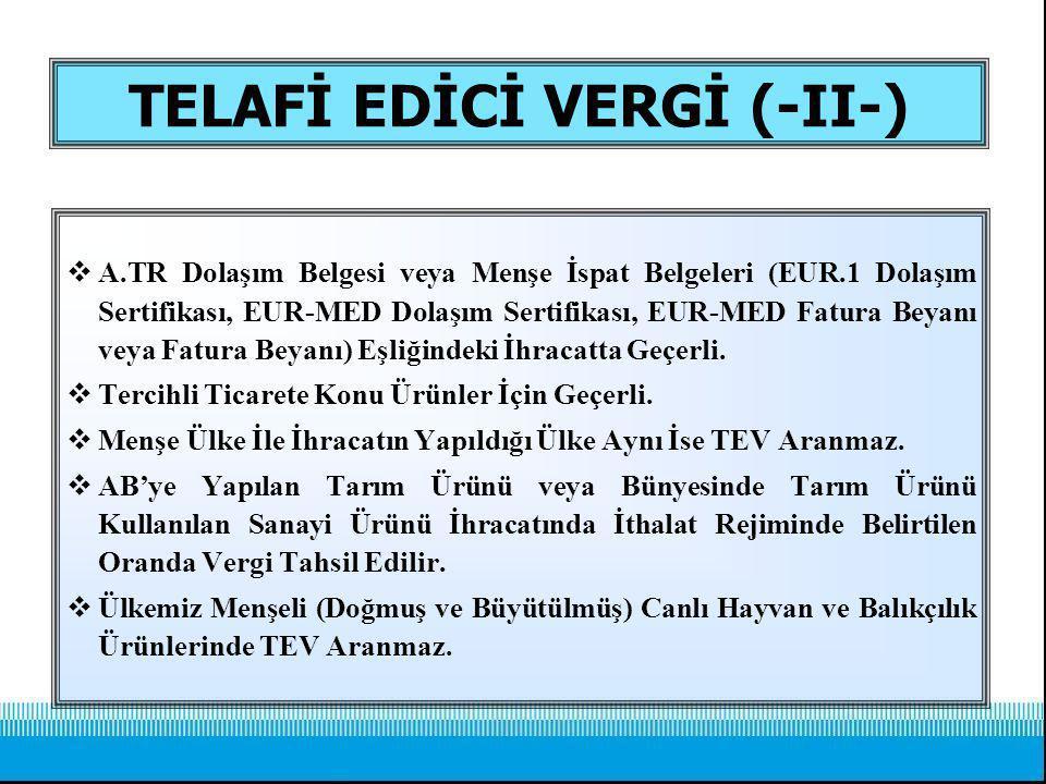 TELAFİ EDİCİ VERGİ (-II-)  A.TR Dolaşım Belgesi veya Menşe İspat Belgeleri (EUR.1 Dolaşım Sertifikası, EUR-MED Dolaşım Sertifikası, EUR-MED Fatura Be