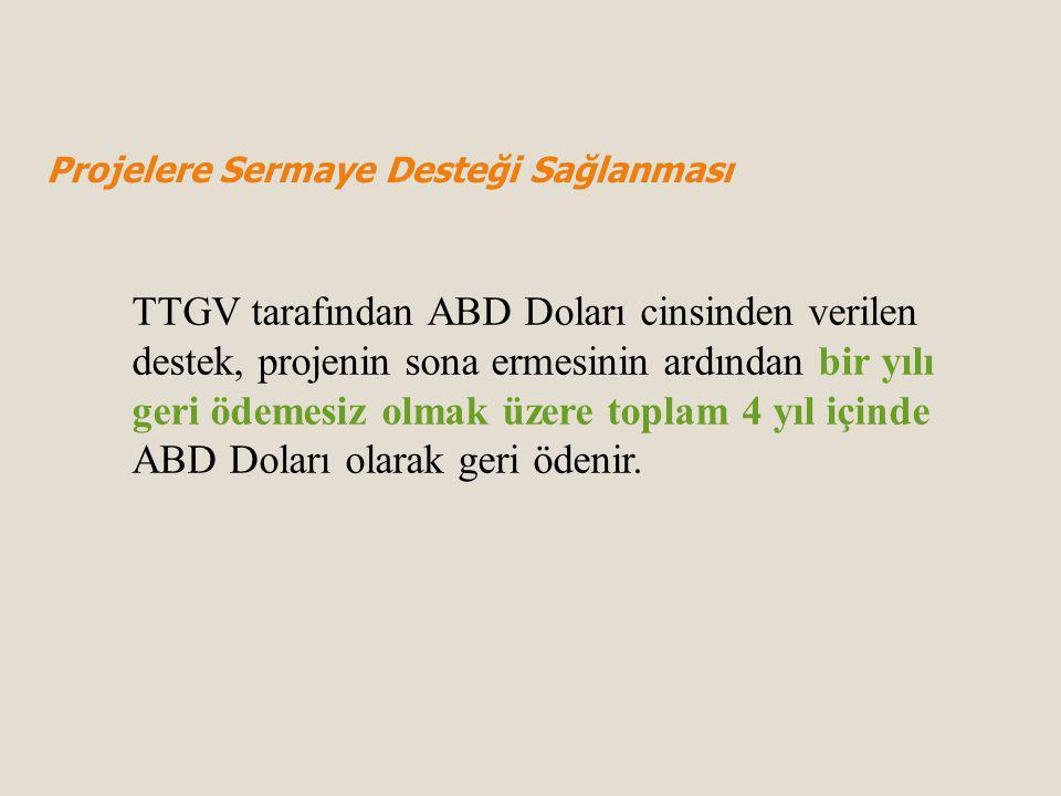 TTGV tarafından ABD Doları cinsinden verilen destek, projenin sona ermesinin ardından bir yılı geri ödemesiz olmak üzere toplam 4 yıl içinde ABD Doları olarak geri ödenir.
