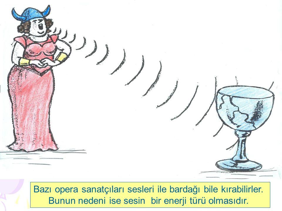 Bazı opera sanatçıları sesleri ile bardağı bile kırabilirler.