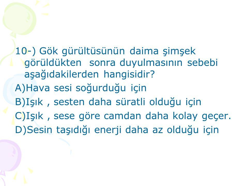 10-) Gök gürültüsünün daima şimşek görüldükten sonra duyulmasının sebebi aşağıdakilerden hangisidir.
