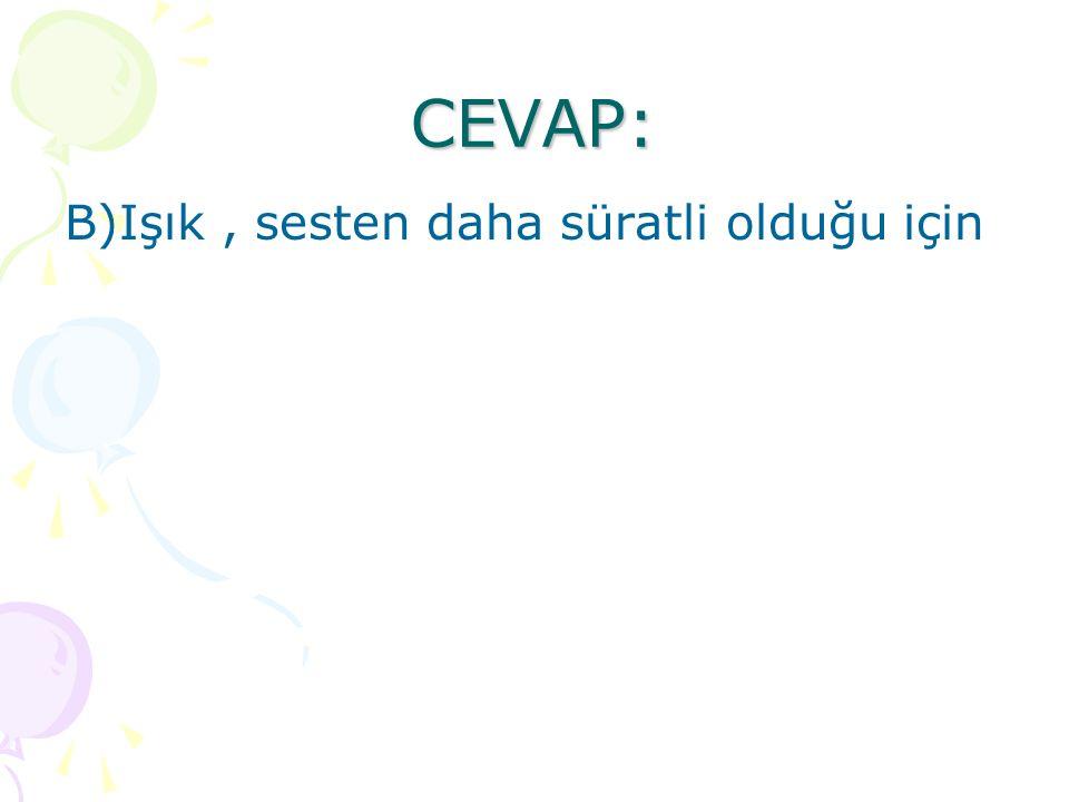 CEVAP: B)Işık, sesten daha süratli olduğu için